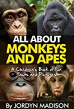 All About Monkeys and Apes - Gorillas, Orangutans, Baboons, Chimps, Baboons, Gibbons and More!: Another 'All About' Book i...