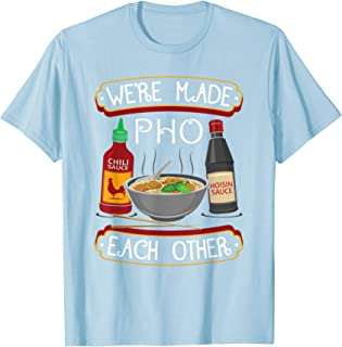 1600ac8bd We're Made Pho Each Other Shirt Funny Pho Noodle Tshirt Gift