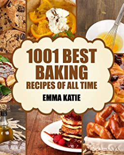Baking: 1001 Best Baking Recipes of All Time (Baking Cookbooks, Baking Recipes, Baking Books, Baking Bible, Baking Basics,...
