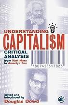 Understanding Capitalism: Critical Analysis From Karl Marx to Amartya Sen