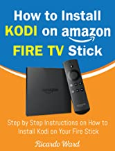 How to Install Kodi on Amazon Fire TV Stick: Step by Step Instructions on How to Install Kodi on Your Fire Stick (Guide book – March 2018)
