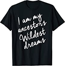 Black History Month Shirts Women, Ancestors Wildest Dreams