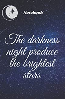 the darkness night produce the brightest stars notebook for moon lovers - space lovers -quotes notebook: Notebook& Journal...