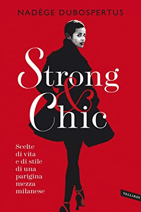 Strong & chic: Scelte di vita e di stile di una parigina mezza milanese