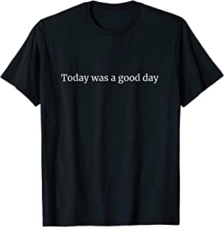 Today was a good day t-shirt - inspirational shirt