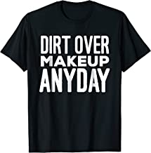 Dirt Over Makeup Anyday Outdoor Sports Games T-Shirt