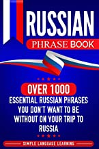 Russian Phrase Book: Over 1000 Essential Russian Phrases You Don't Want to Be Without on Your Trip to Russia