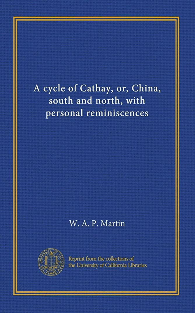 価格回る関与するA cycle of Cathay, or, China, south and north, with personal reminiscences