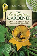 The Ever Curious Gardener: Using a Little Natural Science for a Much Better Garden Kindle Edition