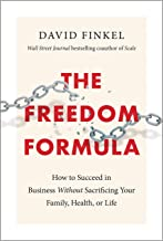 The Freedom Formula: How to Succeed in Business Without Sacrificing Your Family, Health, or Life (English Edition)