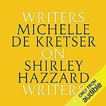 Michelle de Kretser on Shirley Hazzard