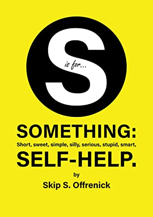 S is for...Something: Short, sweet, simple, silly, serious, stupid, smart, self-help. (English Edition)