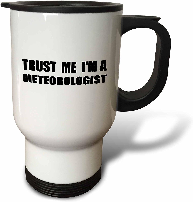 3dpink Trust me Im a Metegoldlogist - fun work humor - funny weather job gift - Travel Mug, 14oz, Stainless Steel (tm_195617_1)