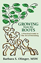 Growing from the Roots: A Practical Guide to the Art of Parenting