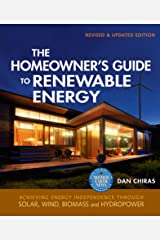 The Homeowner's Guide to Renewable Energy: Achieving Energy Independence through Solar, Wind, Biomass and Hydropower (Mother Earth News Books for Wiser Living) Kindle Edition