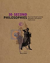 30-Second Philosophies The 50 Most Thought-Provoking Philosophies, Each Explained in Half a Minute