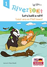 Riverboat: Let's Build a Raft - Lasst uns ein Floß bauen: Bilingual Children's Picture Book English-German (Riverboat Seri...