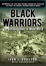 Black Warriors: the Buffalo Soldiers of World War Ii: Memories of the Only Negro Infantry Division to Fight in Europe During World War Ii