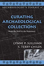 Curating Archaeological Collections: From the Field to the Repository (Archaeologist's Toolkit)