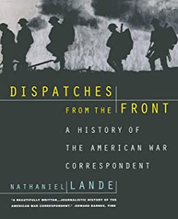 Dispatches from the Front: A History of the American War Correspondent