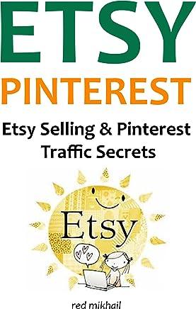 ETSY PINTEREST 2016: ETSY SELLING and PINTEREST TRAFFIC SECRETS (English Edition)
