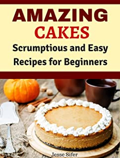 Amazing Cakes: Scrumptious and Easy Recipes for Beginners (English Edition)