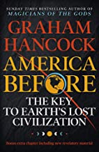 America Before: The Key to Earth's Lost Civilization: A new investigation into the mysteries of the human past by the best...