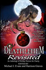 Deathlehem Revisited: An Anthology of Holiday Horrors for Charity Kindle Edition