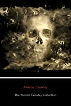 The Aleister Crowley Collection (Annotated): The Book of the Law, The Book of Lies and Diary of a Drug Fiend