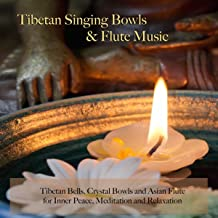 Tibetan Singing Bowls & Flute Music - Tibetan Bells, Crystal Bowls and Asian Flute for Inner Peace, Meditation and Relaxation