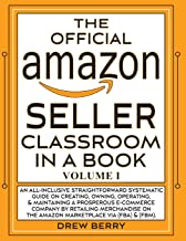 The Official Amazon Seller Classroom In A Book: Volume I: The Definitive FBA Guide To Mastering The Art Of Retailing Products On Amazon!