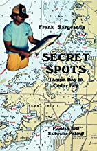 Secret Spots--Tampa Bay to Cedar Key: Tampa Bay to Cedar Key: Florida's Best Saltwater Fishing Book 1 (Coastal Fishing Gui...