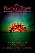 The Northern Dawn: A History of the Reawakening of the Germanic Spirit: From the Twilight of the Gods to the Sun at Midnight
