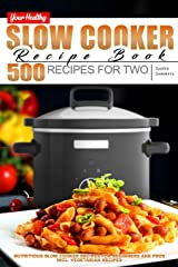 Your Healthy Slow Cooker Recipe Book: 500 Recipes for Two. Nutritious Slow Cooker Recipes for Beginners and Pros incl. Vegetarian Recipes Paperback