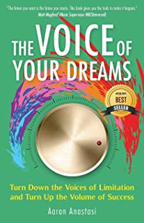 The Voice of Your Dreams: Turn Down the Voices of Limitation and Turn Up the Volume of Success