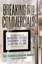 Breaking into Commercials: The Complete Guide to Marketing Yourself, Auditioning to Win, And Getting the Job, 3rd ed.