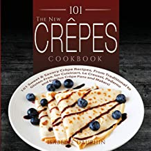 The New Crepes Cookbook (Ed 2): 101 Sweet & Savory Crepe Recipes, from Traditional to Gluten-Free, for Cuisinart, LeCruese...