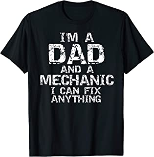 Fathers Day Gift I'm a Dad and a Mechanic I Can Fix Anything T-Shirt