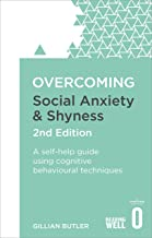 Overcoming Social Anxiety and Shyness, 2nd Edition: A self-help guide using cognitive behavioural techniques (Overcoming B...