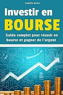 Investir en Bourse : Guide complet pour réussir en Bourse et gagner de l'argent (French Edition)
