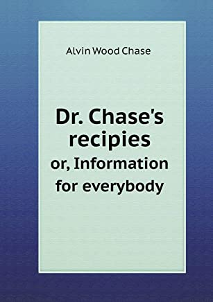 Dr. Chases Recipies Or, Information for Everybody