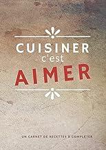 Cuisiner c'est aimer - Mon carnet de recettes à remplir - idée cadeau cuisine 106 pages A4: cadeau femme homme original pa...