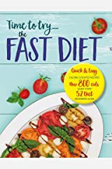 Time to try… the FAST DIET: Quick & easy calorie counted recipes & 5:2 beginners guide. Now 800 calories a day. Kindle Edition