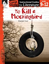 To Kill a Mockingbird: An Instructional Guide for Literature - Novel Study Guide for 6th-12th Grade Literature with Close Reading and Writing Activities (Great Works Classroom Resource)
