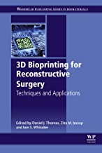 3D Bioprinting for Reconstructive Surgery: Techniques and Applications (Woodhead Publishing Series in Biomaterials)