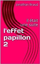l'effet papillon 2 : il était une suite (French Edition)