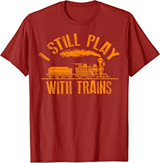 I Still Play With Trains Shirt | Cute Engine Drivers Gift