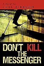 Don't Kill the Messenger: A Novel