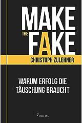 Make the Fake.: Warum Erfolg die Täuschung braucht Kindle Ausgabe