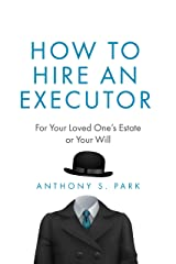 How to Hire an Executor: For Your Loved One's Estate or Your Will Kindle Edition